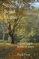 Cover for 'Slow Road Home ~ a Blue Ridge Book of Days'