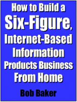 Cover for 'How to Build a Six-Figure, Internet-Based Information Products Business From Home (FullTimeAuthor.com presents)'