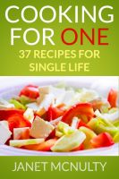 Cover for 'Cooking For One: 37 Recipes for Single Life'