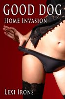 Cover for 'Good Dog: Home Invasion (Taboo Bestiality Erotica)'