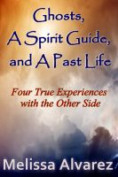 Cover for 'Ghosts, A Spirit Guide and A Past Life: Four True Experiences with the Other Side'