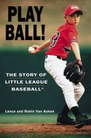 Cover for 'Play Ball! The Story of Little League Baseball'