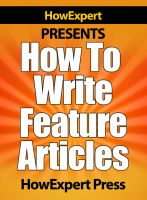 Cover for 'How To Write Feature Articles - Your Step-By-Step Guide To Writing Feature Articles'