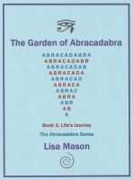 Cover for 'The Garden of Abracadabra: Book 1, Life's Journey'