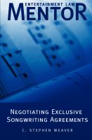 Cover for 'Entertainment Law Mentor: Negotiating Exclusive Songwriting Agreements'