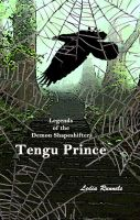 Cover for 'Legends of the Demon Shapeshifters, Book One, Tengu Prince'