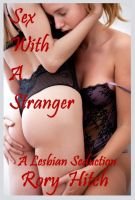 Cover for 'Sex With A Stranger - A Lesbian Seduction'