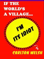 Cover for 'If the World's a Village, I'm Its Idiot'