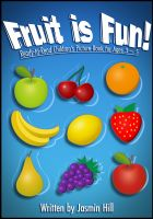 Cover for 'Fruit is Fun: Ready-To-Read Children's Picture-Book For Ages 3-5'
