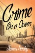 Crime on a Queen by James Harley