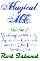 Cover for 'Magical M.E.: Washington Wizardry Applied to Colorado and the One Pitch Strike-Out, Volume 17'
