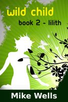 Cover for 'Wild Child, Book 2 - Lilith'