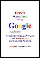 Cover for 'Don't Waste Time with Google AdSense: Avoid the Common Pitfalls and Make Money with Google AdSense'