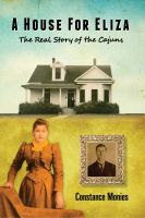 Cover for 'A House For Eliza: The Real Story of the Cajuns'