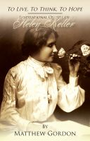 Cover for 'To Live, To Think, To Hope - Inspirational Quotes of Helen Keller'