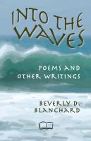 Cover for 'Into the Waves: poems and other writings'