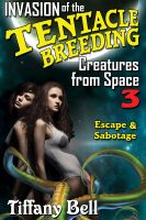 Cover for 'Invasion of the Tentacle Breeding Creatures from Space 3: Sabotage & Escape (Sci-Fi Mind Control Tentacle Erotica)'
