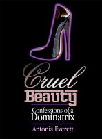Cover for 'Cruel Beauty: Confessions of a Dominatrix'