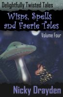 Cover for 'Delightfully Twisted Tales: Wisps, Spells and Faerie Tales (Volume Four)'