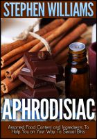 Cover for 'Aphrodisiac: Assorted Food Content And Ingredients To Help You On Your Way To Sexual Bliss'