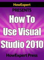 Cover for 'How To Use Visual Studio 2010 - Your Step-By-Step Guide To Playing Visual Studio 2010'