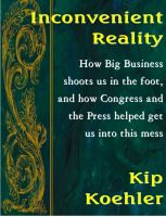 Cover for 'Inconvenient Reality - How Big Business Shoots Us In The Foot, And How Congress And The Press Helped Get Us Into This Mess'