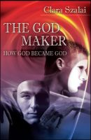 Cover for 'The God Maker: How God Became God'