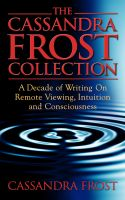 Cover for 'The Cassandra Frost Collection, A decade of writing on remote viewing, intuition and consciousness'