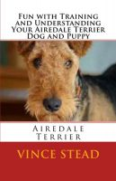 Cover for 'Fun with Training and Understanding Your Airedale Terrier Dog and Puppy'