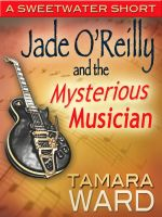 Cover for 'Jade O'Reilly and the Mysterious Musician (A Sweetwater Short Story)'