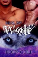 Cover for 'Heal My Wolf (My Wolf Book 3)'