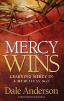 Cover for 'Mercy Wins: Learning Mercy in a Merciless Age'