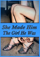 Cover for 'She Made Him The Girl He Was'