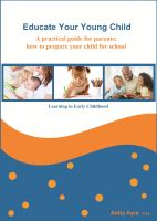 Cover for 'Educate Your Young Child - A practical guide for parents: how to prepare your child for school'