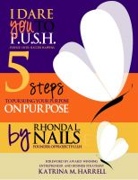 Cover for 'I Dare You to PUSH: 5 Steps to Pursuing Your Purpose on Purpose'