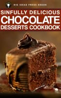 Cover for 'Sinfully Delicious Chocolate Desserts Cookbook'