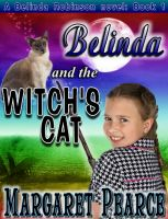 Cover for 'A Belinda Robinson Novel Book 1: Belinda and the Witch's Cat'