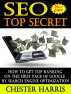 SEO Top Secret : How to get top ranking on the first page of google by search engine optimization (Simple Online Marketing) by Chester Harris