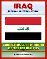 Cover for 'Iraq: Federal Research Study and Country Profile with Comprehensive Information, History, and Analysis - Politics, Economy, Military, Saddam Hussein'