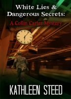 Cover for 'White Lies & Dangerous Secrets: A Collin Carter Mystery'