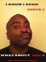 I know I need Jesus!! What about You? cover