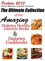 Cover for 'Diabetes 2013 Jeanie Blanton-Trimble Presents…The Ultimate Collection of Her Amazing Diabetes Healthy Lifestyle Books and Diabetes Cookbooks'