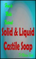 Cover for 'How to Make Solid and Liquid Castile Soap'