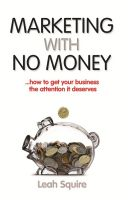 Cover for 'Marketing with No Money ...how to get your business the attention it deserves'