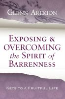 Cover for 'Exposing & Overcoming the Spirit of Barrenness'