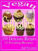 Vegan Cupcakes: 100 Delicious Recipes: 10 Frosting Recipes cover