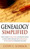 Cover for 'Genealogy Simplified - How to Make a Family Tree, Do Ancestry Search, & Trace Family Heritage Like a Genealogist. 75 Free Websites & Resources Included'