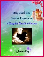 Cover for 'Mary Elizabeth's Heaven Experience: A Tangible Breath of Heaven'