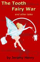 Cover for 'The Tooth Fairy War and Other Tales'