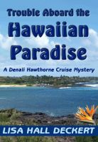 Cover for 'Trouble Aboard the Hawaiian Paradise: A Denali Hawthorne Cruise Mystery'